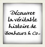 Découvrez la véritable histoire de Bonheurs & Co.